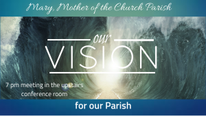7 pm Vision for Our Parish Meeting - upstairs conference room