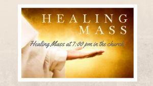 7 pm Healing Mass in the Church followed by refreshments in the School Hall