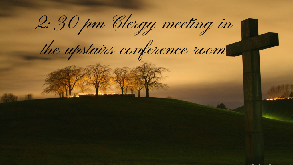2:30 pm - 2/10/2021 Clergy Meeting in the Upstairs Conference Room