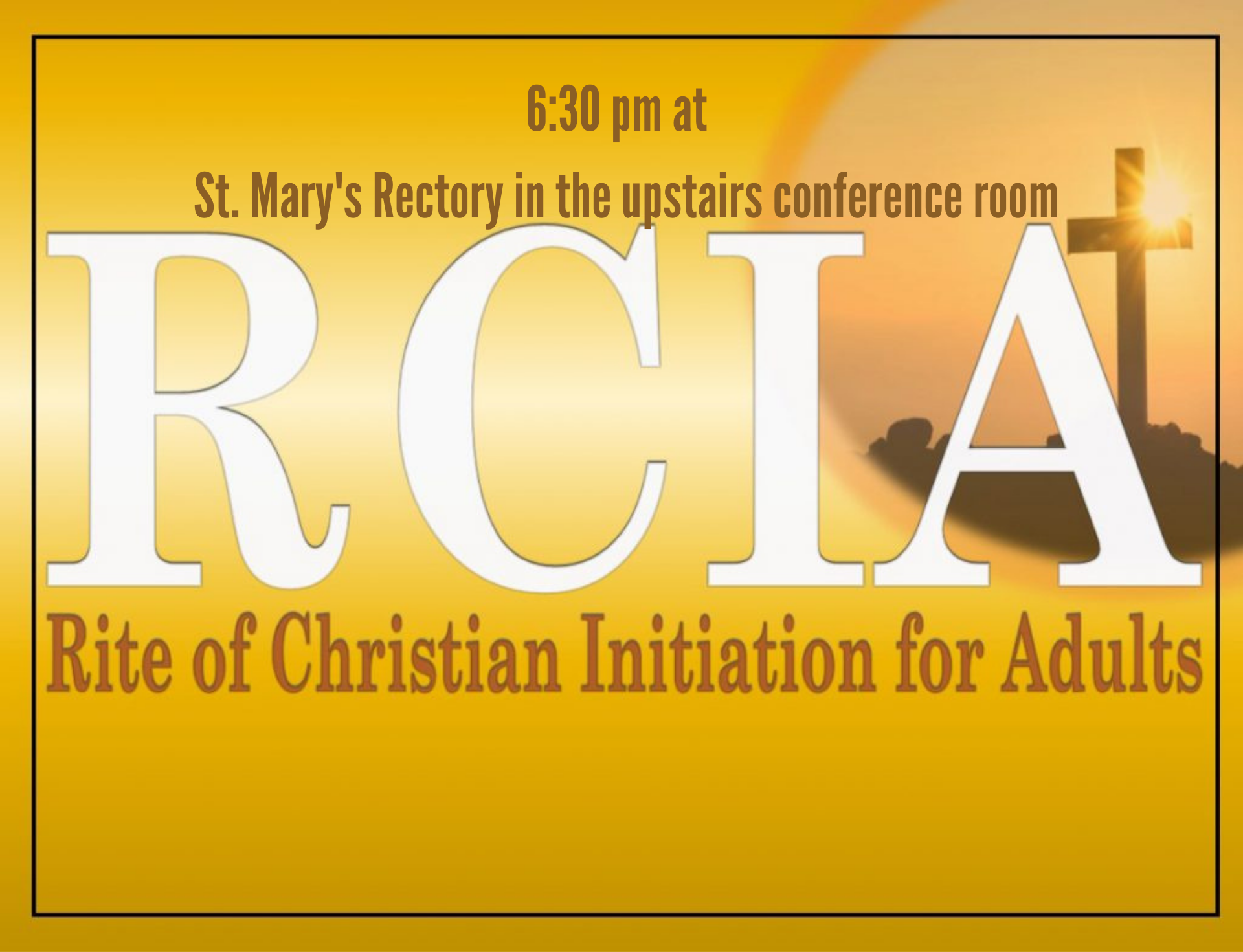 6:30 pm R.C.I.A - Upstairs conference room