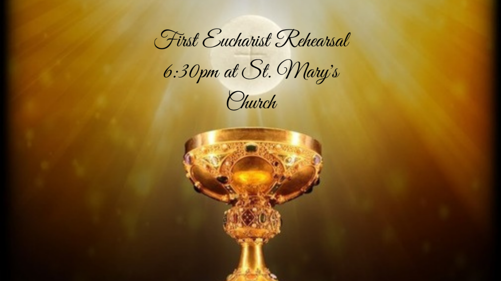 6:30pm First Eucharist Rehearsal at St. Mary's